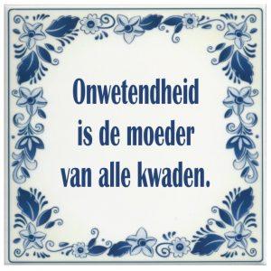spreukentegel_Onwetendheid_is_de_moeder_van_alle_kwaden_1381417004_original_1